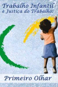 Capa da cartilha Trabalho infantil e justiça do trabalho: primeiro olhar.