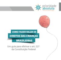 Imagem do Folder da Prioridade absoluta Sob o texto: Como fazer valer os direitos das crianças brasileiras.  um guia para efetivar o artigo 227 da constituição federal.