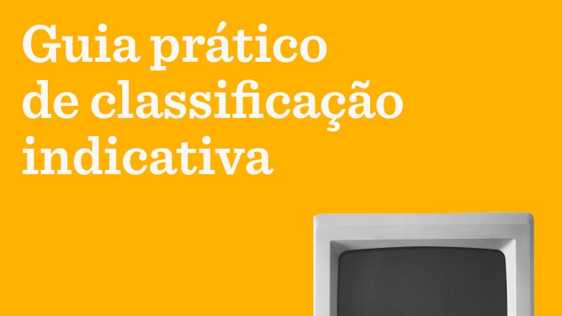 Em fundo amarelo, o texto: Guia prático de classificação indicativa. Do lado inferior direito, uma foto de uma televisão em preto e branco