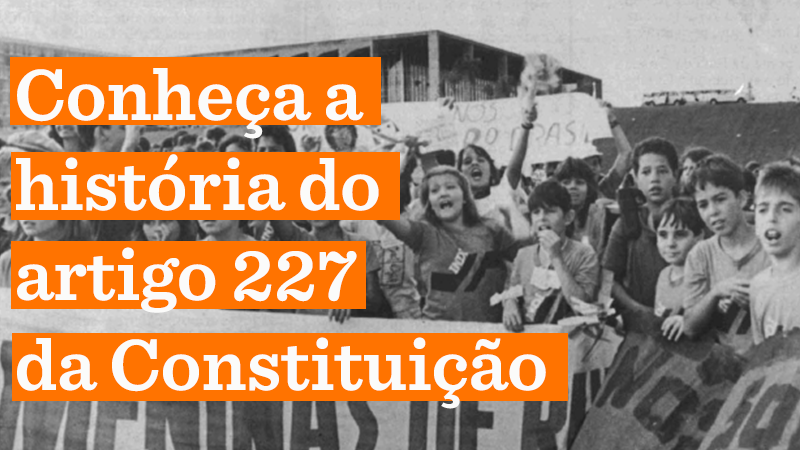 Foto em preto e branco de crianças em manifestação em Brasília, à época da Constituinte. Texto da imagem: Conheça a história do artigo 227 da Constituição