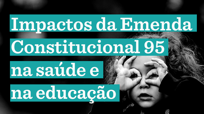 Foto em preto e branco de criança fazendo um óculos com os dedos em volta dos olhos. Texto da imagem: Impactos da Emenda Constitucional 95 na saúde e na educação