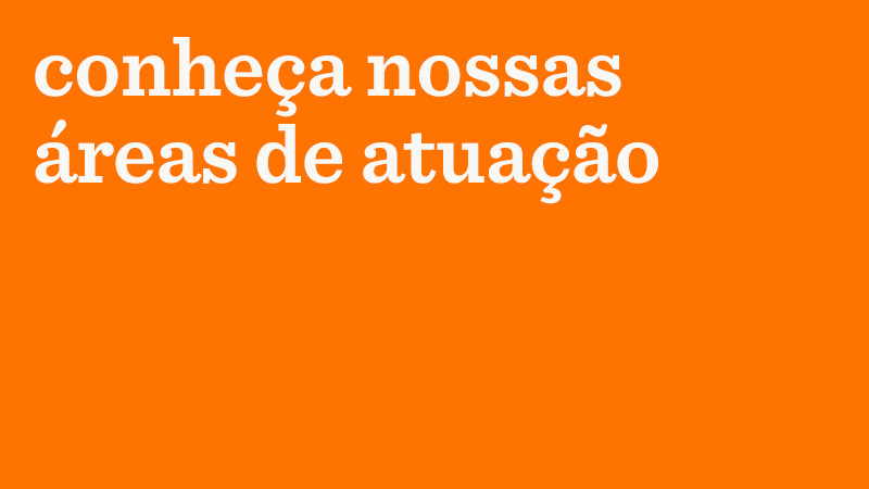 Em fundo laranja, o texto: conheça nossas áreas de atuação