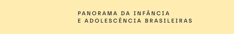 Panorama da infância e adolescência brasileiras