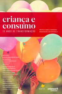 Capa do livro mostra vários balões. Texto na imagem: Criança e consumo: 10 anos de transformação