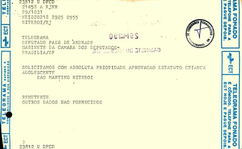 Carta de Organizações se manifestando sobre os projetos | 23812 U DFCD | 21458 A RJNR | 29/1031 | NRI020218 2905 0955 | NITEROI/RJ | Telegrama | Deputado Paes de Andrade | Gabinete da Câmara dos Deputados | Brasília/DF | Solicitamos com absoluta prioridade aprovação Estatuto Criança Adolescente | São Martino Niteroi | Remetente Outros dados não fornecidos | 23812 U DFCD