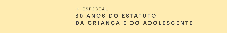 Em fundo amarelo, texto: especial: 30 anos do Estatuto da Criança e do Adolescente