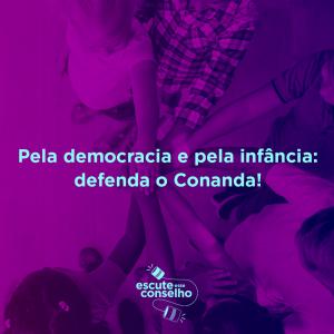 Foto mostra, em visão superior, várias crianças em círculo unindo as mãos. Texto na imagem: pela democracia e pela infância: defenda o Conanda!